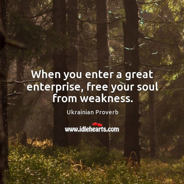 When you enter a great enterprise, free your soul from weakness. Ukrainian Proverbs Image