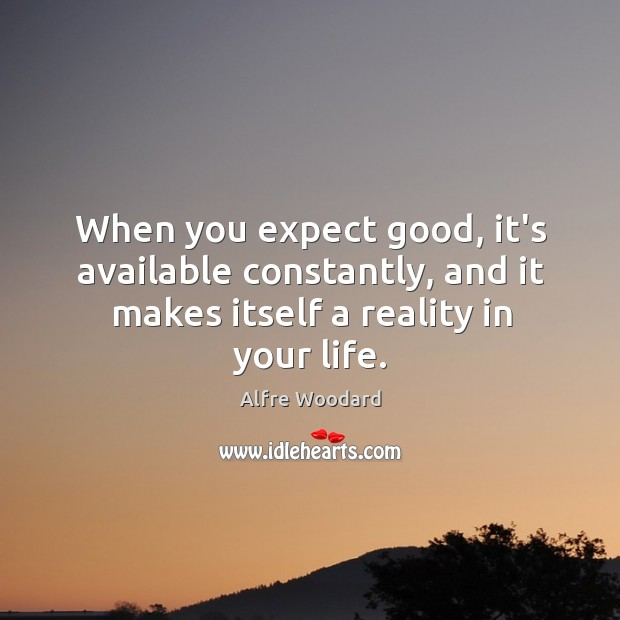 Image, When you expect good, it's available constantly, and it makes itself a