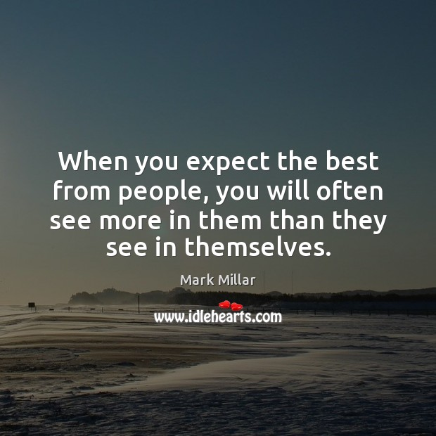When you expect the best from people, you will often see more Image
