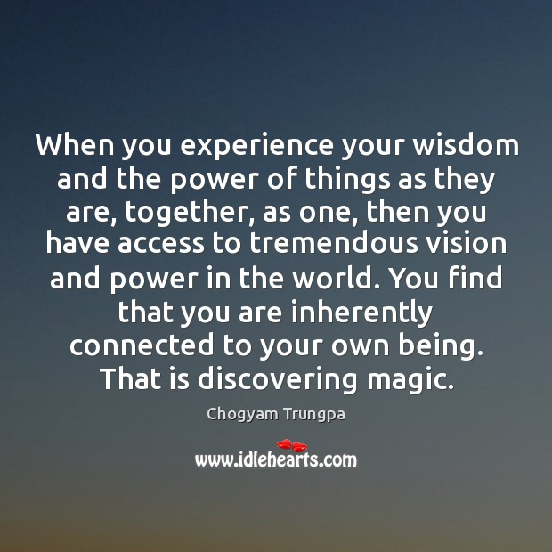 When you experience your wisdom and the power of things as they Image