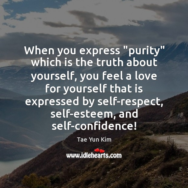"""When you express """"purity"""" which is the truth about yourself, you feel Tae Yun Kim Picture Quote"""