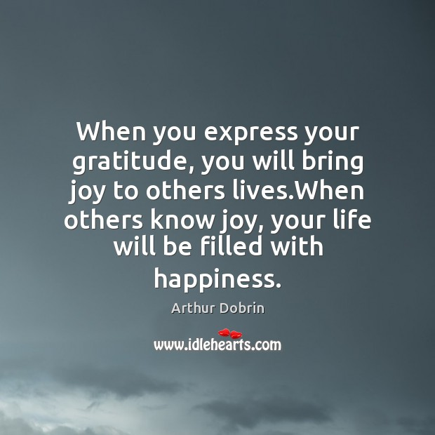 Image, When you express your gratitude, you will bring joy to others lives.
