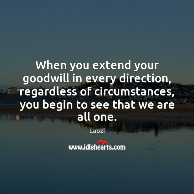 Image, When you extend your goodwill in every direction, regardless of circumstances, you