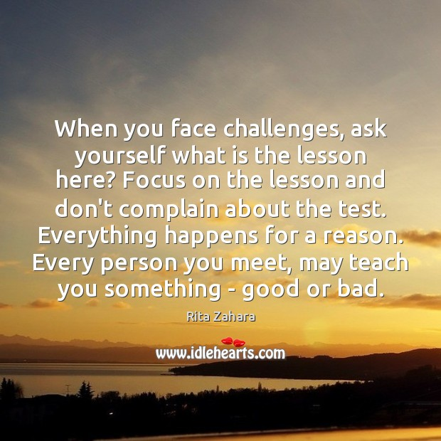 When you face challenges, ask yourself what is the lesson here? Focus Complain Quotes Image
