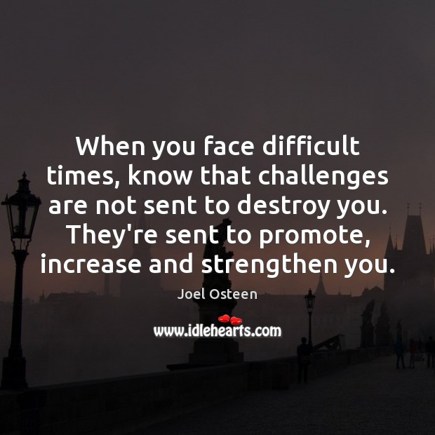 Image, When you face difficult times, know that challenges are not sent to