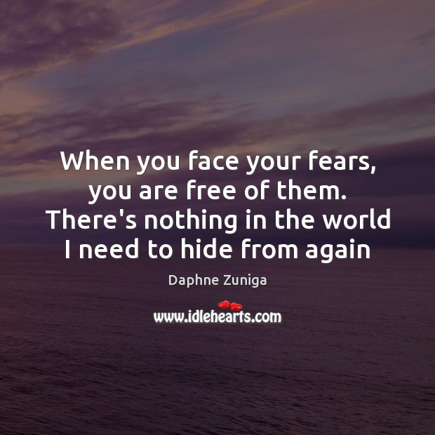 Image, When you face your fears, you are free of them. There's nothing