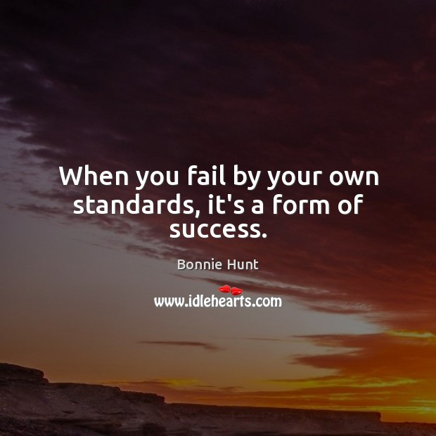 Image, When you fail by your own standards, it's a form of success.