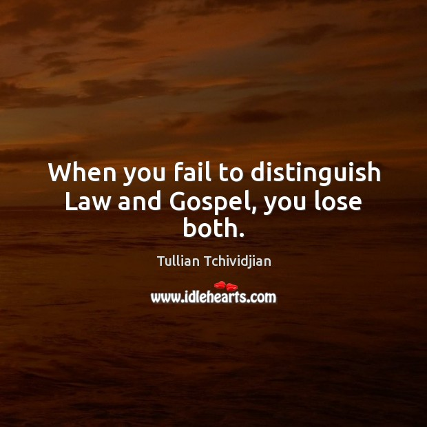 When you fail to distinguish Law and Gospel, you lose both. Tullian Tchividjian Picture Quote