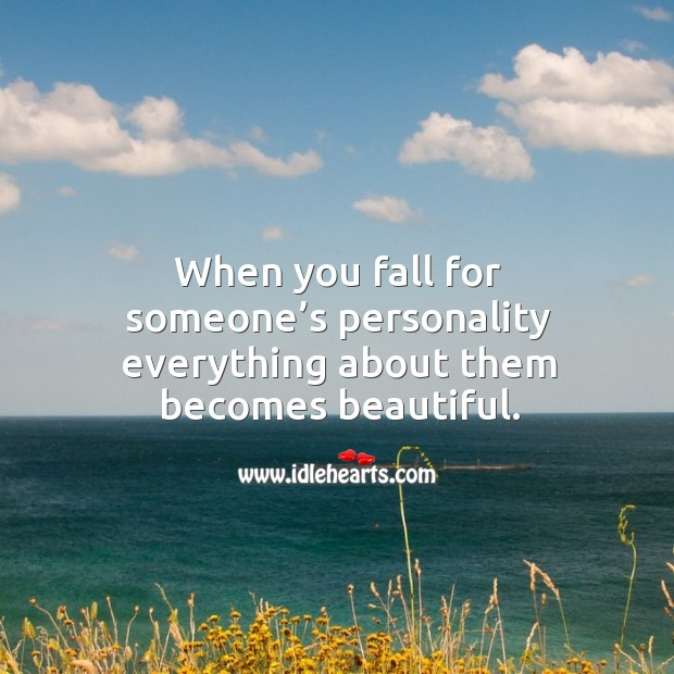 Image, When you fall for someone's personality everything about them becomes beautiful.
