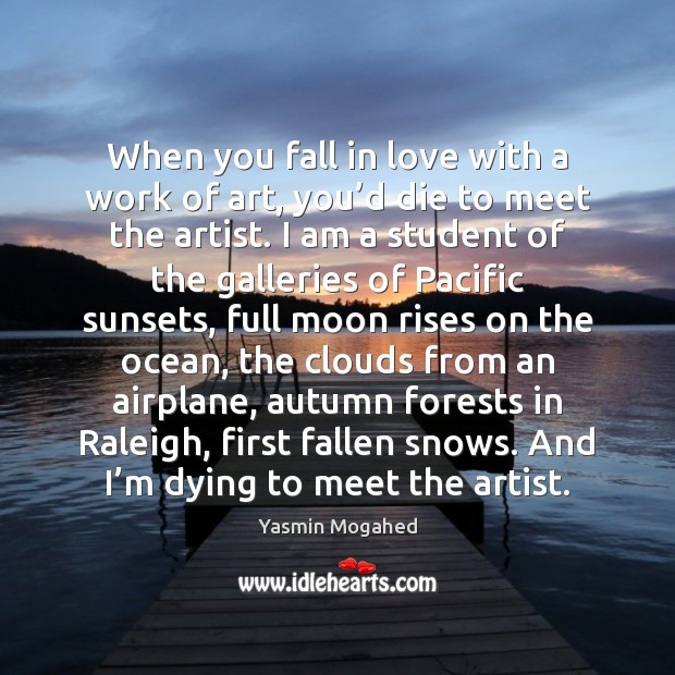 When you fall in love with a work of art, you'd Yasmin Mogahed Picture Quote