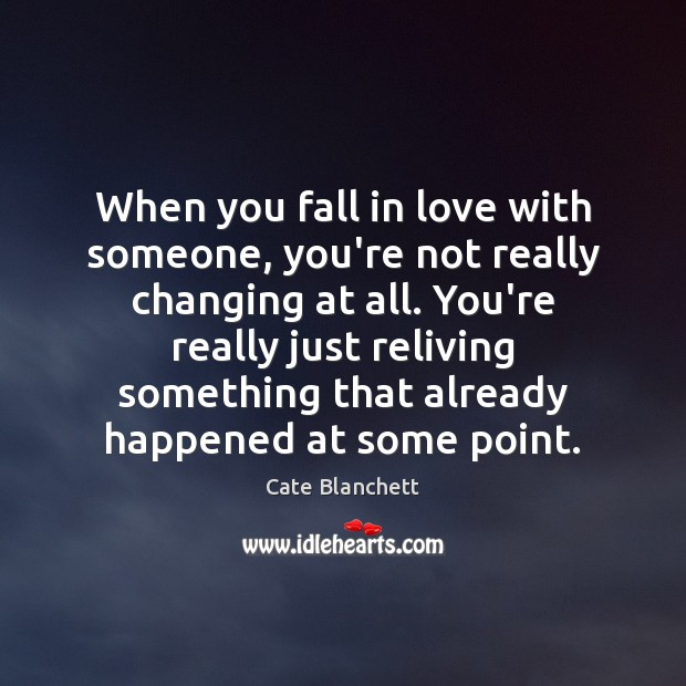 When you fall in love with someone, you're not really changing at Cate Blanchett Picture Quote