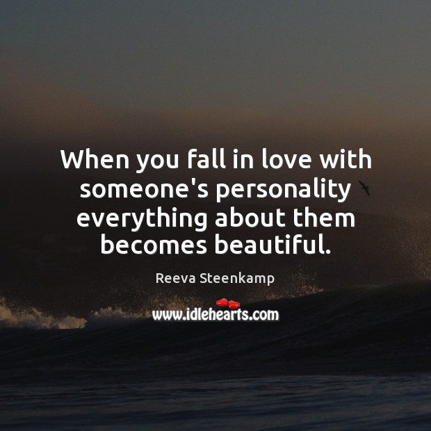 When you fall in love with someone's personality everything about them becomes beautiful. Image