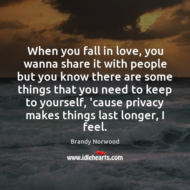 When you fall in love, you wanna share it with people but Brandy Norwood Picture Quote