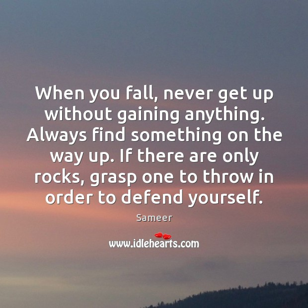 Image, When you fall, never get up without gaining anything. Always find something