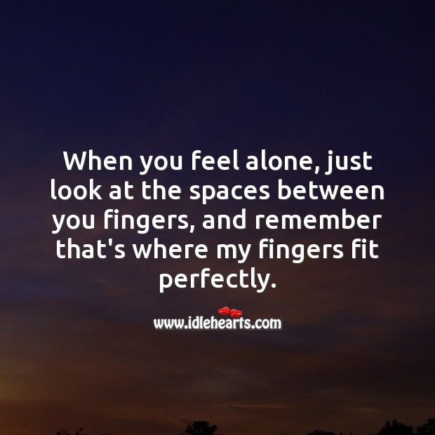 Image, When you feel alone, just look at the spaces between you fingers