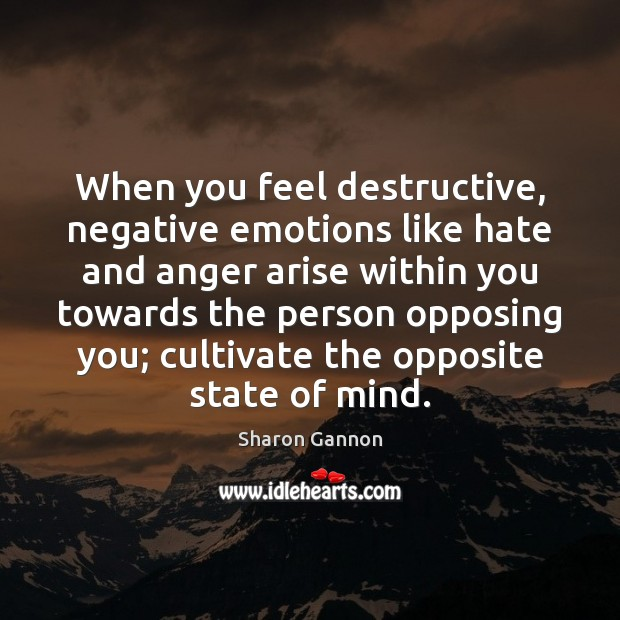 When you feel destructive, negative emotions like hate and anger arise within Sharon Gannon Picture Quote