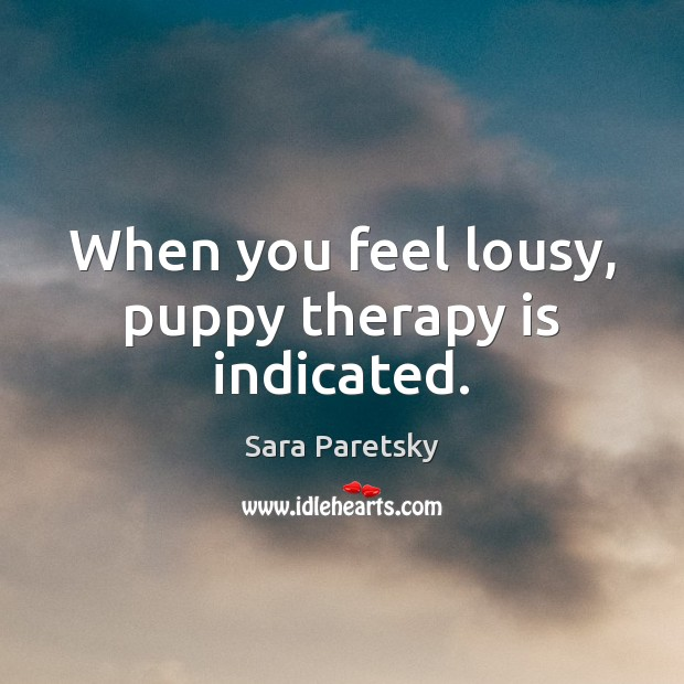 When you feel lousy, puppy therapy is indicated. Image