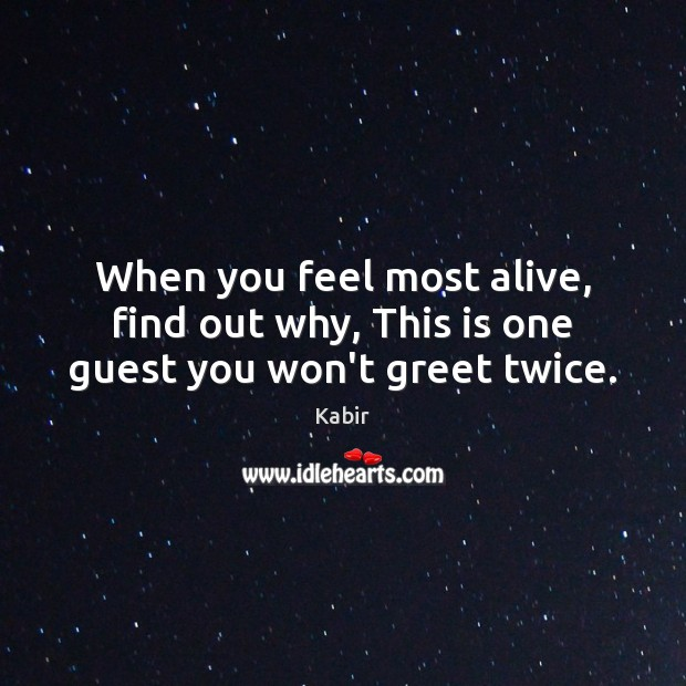 Image, When you feel most alive, find out why, This is one guest you won't greet twice.