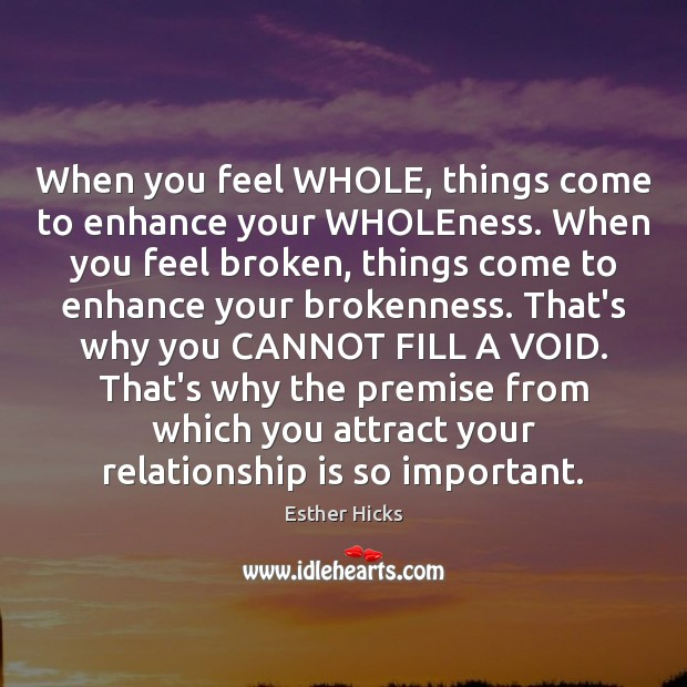 When you feel WHOLE, things come to enhance your WHOLEness. When you Esther Hicks Picture Quote