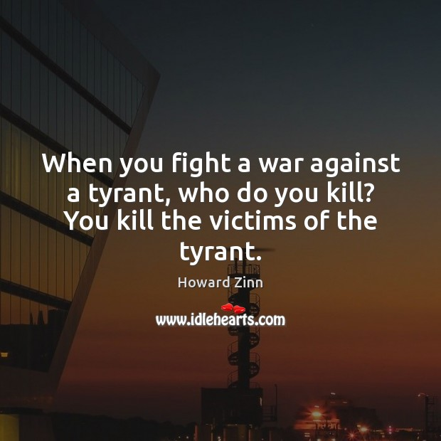When you fight a war against a tyrant, who do you kill? Image