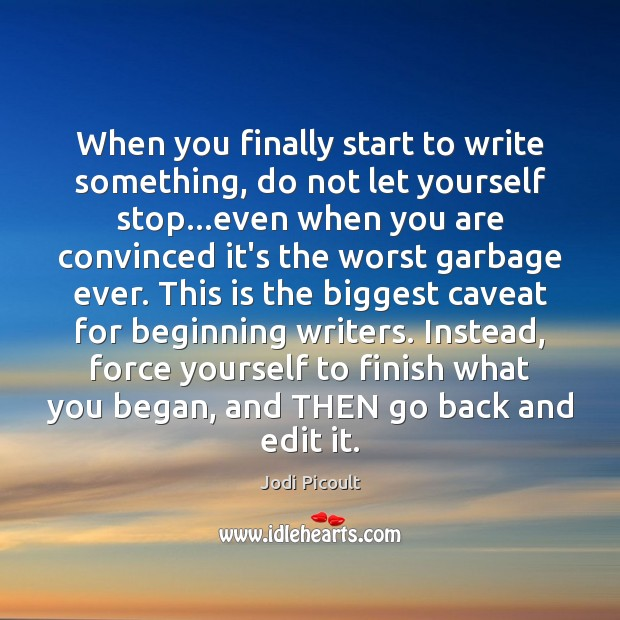 When you finally start to write something, do not let yourself stop… Image