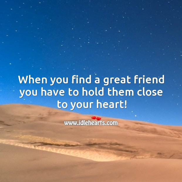 Image, When you find a great friend you have to hold them close to your heart!