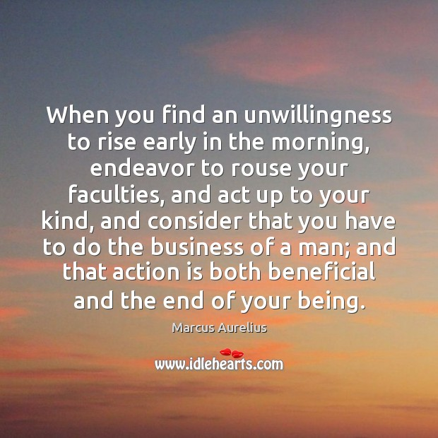 When you find an unwillingness to rise early in the morning, endeavor Marcus Aurelius Picture Quote
