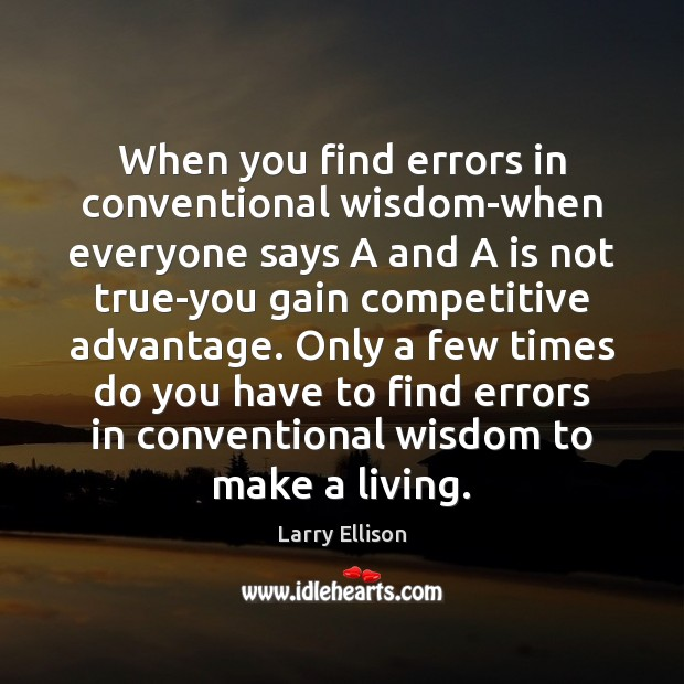 When you find errors in conventional wisdom-when everyone says A and A Larry Ellison Picture Quote