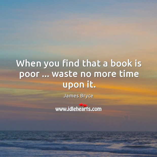 Image, When you find that a book is poor … waste no more time upon it.