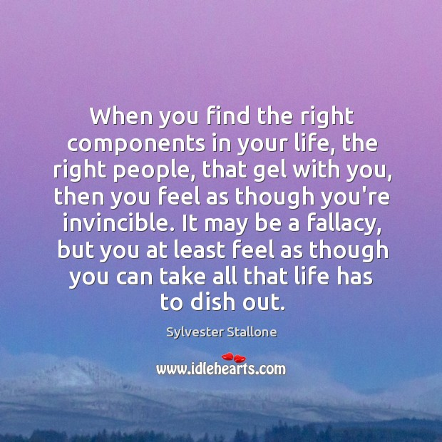 Image, When you find the right components in your life, the right people,