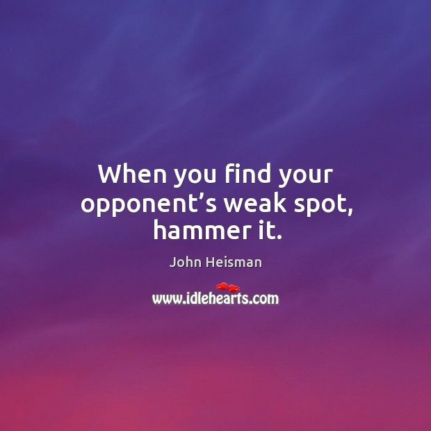 When you find your opponent's weak spot, hammer it. Image