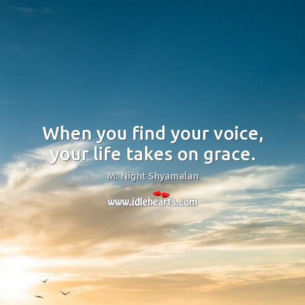 When you find your voice, your life takes on grace. M. Night Shyamalan Picture Quote