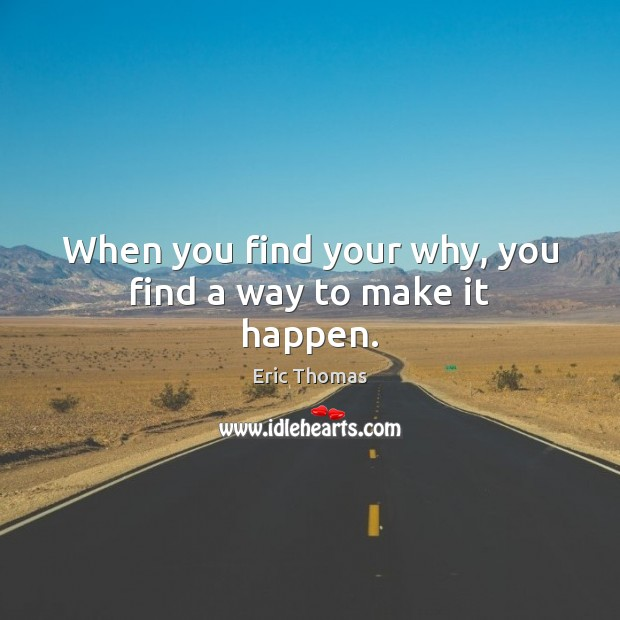 Image, When you find your why, you find a way to make it happen.
