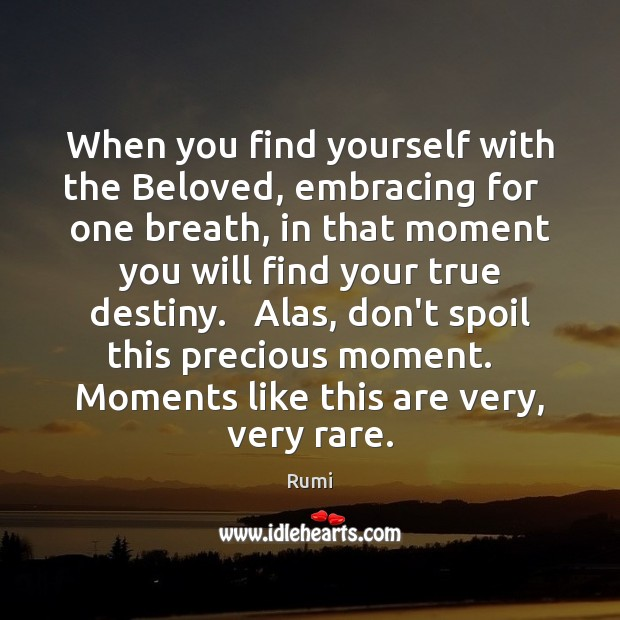 When you find yourself with the Beloved, embracing for   one breath, in Image