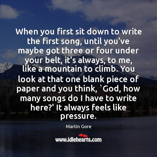 When you first sit down to write the first song, until you've Image