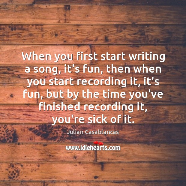 Image, When you first start writing a song, it's fun, then when you