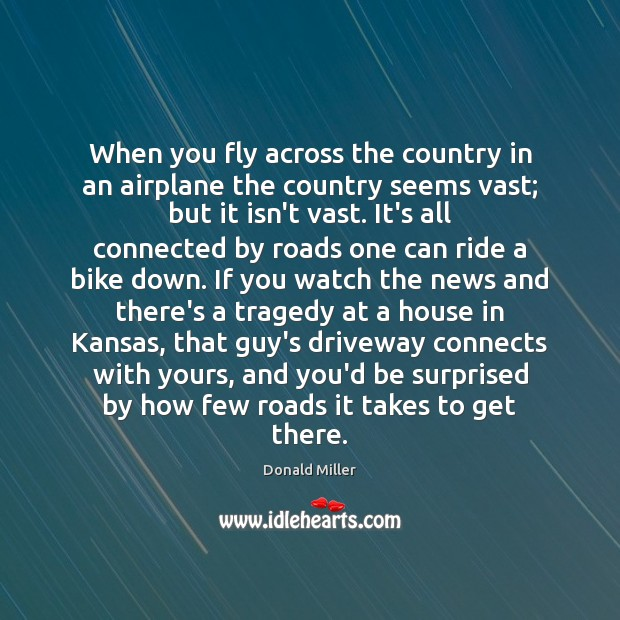 When you fly across the country in an airplane the country seems Donald Miller Picture Quote
