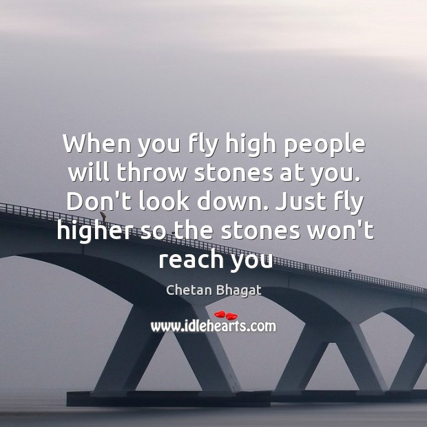 Image, When you fly high people will throw stones at you.