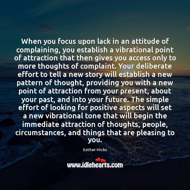When you focus upon lack in an attitude of complaining, you establish Image