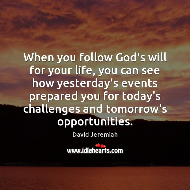 When you follow God's will for your life, you can see how David Jeremiah Picture Quote