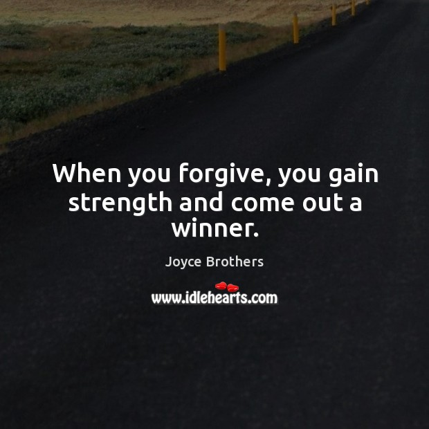 When you forgive, you gain strength and come out a winner. Joyce Brothers Picture Quote
