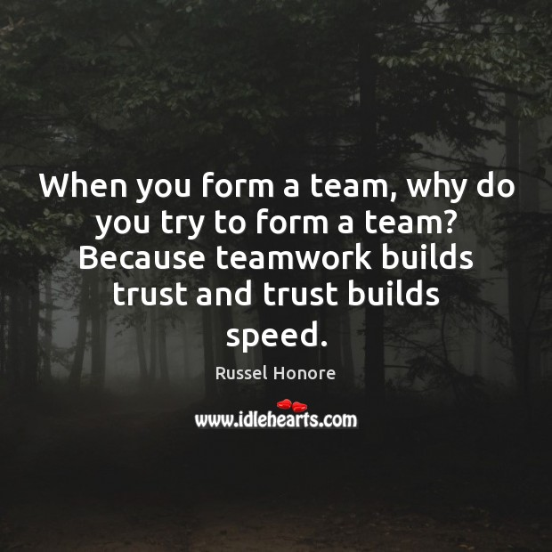 When you form a team, why do you try to form a Teamwork Quotes Image