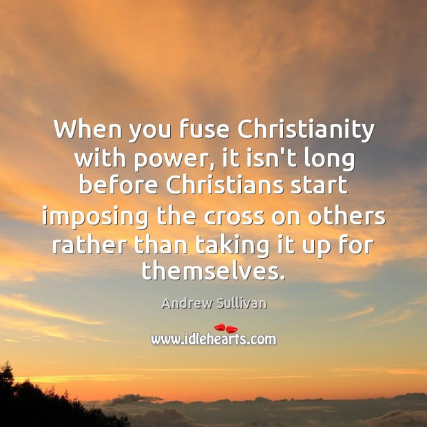When you fuse Christianity with power, it isn't long before Christians start Image