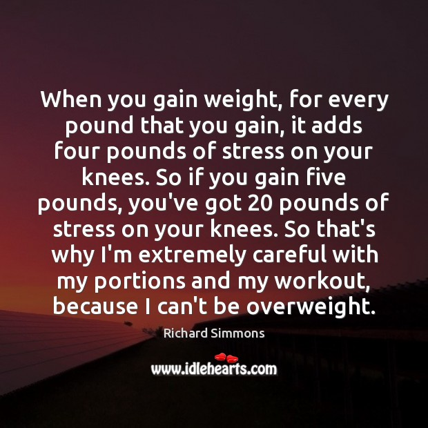 When you gain weight, for every pound that you gain, it adds Richard Simmons Picture Quote