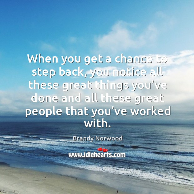 When you get a chance to step back, you notice all these great things Image