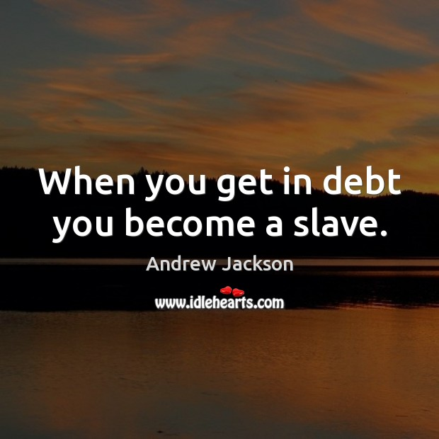 Image, When you get in debt you become a slave.