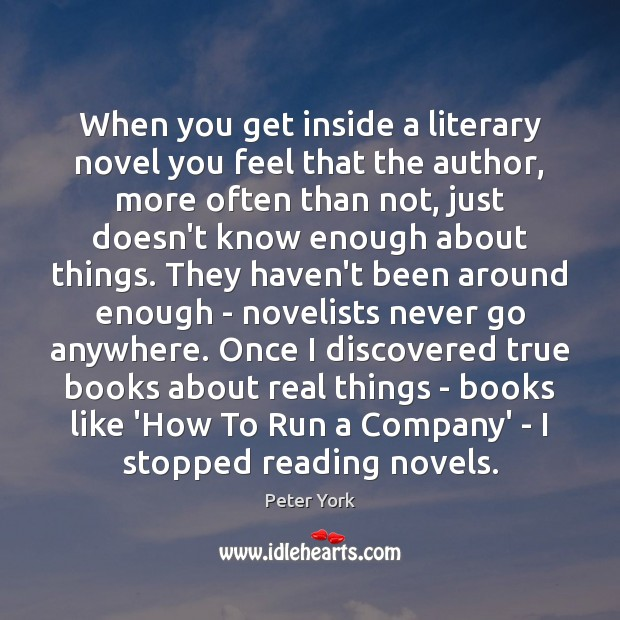 When you get inside a literary novel you feel that the author, Peter York Picture Quote