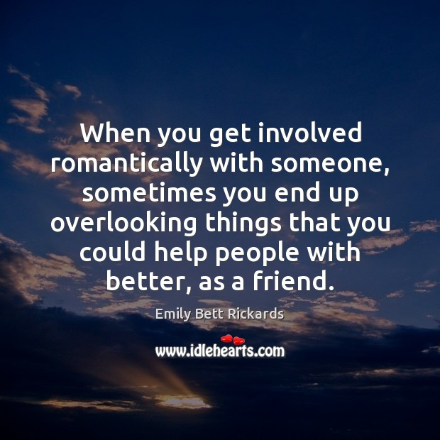 When you get involved romantically with someone, sometimes you end up overlooking Image