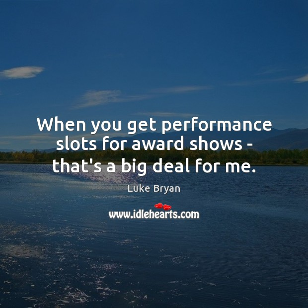 When you get performance slots for award shows – that's a big deal for me. Image