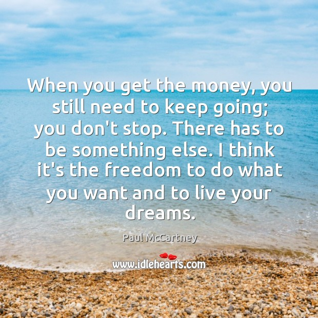When you get the money, you still need to keep going; you Image